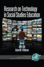 Research on Technology in Social Studies Education ebook by John Lee,Adam M. Friedman