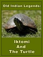 Iktomi And The Turtle ebook by Old Indian Legends