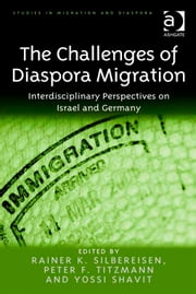 The Challenges of Diaspora Migration - Interdisciplinary Perspectives on Israel and Germany ebook by Prof Dr Rainer K Silbereisen,Prof Dr Yossi Shavit,Dr Peter F Titzmann,Dr Anne J Kershen