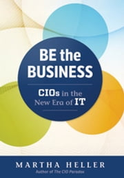 Be the Business - CIOs in the New Era of IT ebook by Martha Heller