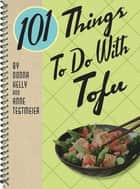 101 Things To Do With Tofu ebook by Donna Kelly, Anne Tegtmeier