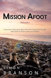 Mission Afoot Volume 1 - A journey of discovery about life itself inspired by the 200 mile Coast to Coast walk across Britain ebook by SIMON BRANSON