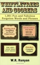 Whiffletrees and Goobers - 1,001 Fun and Fabulous Forgotten Words ebook by W. R. Runyan
