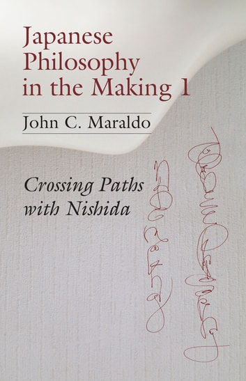 Japanese Philosophy in the Making 1 - Crossing Paths with Nishida ebook by John Charles Maraldo