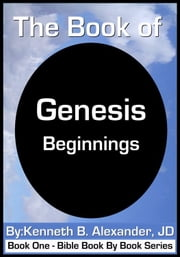 The Book of Genesis - Beginnings ebook by Kenneth B. Alexander JD,Sherry Mobley