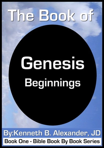 The Book of Genesis - Beginnings ebook by Kenneth B. Alexander JD