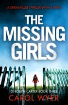 The Missing Girls - A serial killer thriller with a twist 電子書 by Carol Wyer