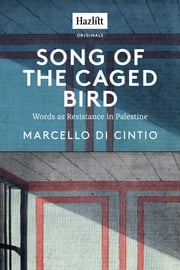 Song of the Caged Bird - Words as Resistance in Palestine ebook by Marcello Di Cintio