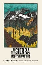 In the Sierra: Mountain Writings ebook by Kenneth Rexroth, Kim Stanley Robinson