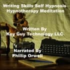 Writing Skills Self Hypnosis Hypnotherapy Meditation audiobook by Key Guy Technology LLC