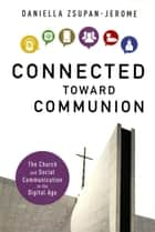 Connected Toward Communion - The Church and Social Communication in the Digital Age ebook by