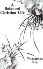 A Balanced Christian Life ebook by Watchman Nee