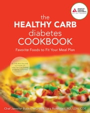 The Healthy Carb Diabetes Cookbook - Favorite Foods to Fit Your Meal Plan ebook by Jennifer Bucko Lamplough,Lara Rondinelli-Hamilton, R.D.