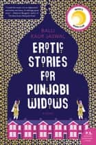 Erotic Stories for Punjabi Widows - A Novel ebook by Balli Kaur Jaswal