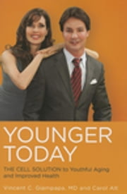 Younger Today - The Cell Solution to Youthful Aging and Improved Health ebook by Vincent C Giampapa,Carol Alt