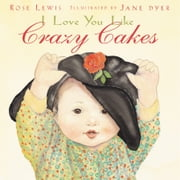 I Love You Like Crazy Cakes ebook by Rose A. Lewis,Jane Dyer