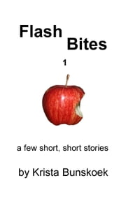 Flash Bites: a few short, short stories ebook by Krista Bunskoek