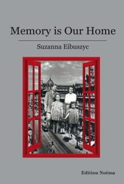 Memory is our Home - Loss and Remembering: Three Generations in Poland and Russia 1917-1960s ebook by Suzanna Eibuszyc