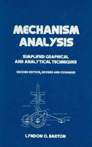 Mechanism Analysis: Simplified and Graphical Techniques, Second Edition, ebook by Barton, Lyndon O.