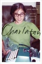 Charlatan - New and Selected Stories ebook by Cris Mazza, Rick Moody, Gina Frangello