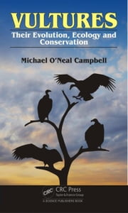 Vultures: Their Evolution, Ecology and Conservation ebook by Campbell, Michael O'Neal