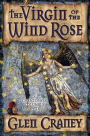 The Virgin of the Wind Rose - A Christopher Columbus Mystery-Thriller ebook by Glen Craney