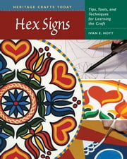 Hex Signs - Tips, Tools, and Techniques for Learning the Craft ebook by Ivan E. Hoyt