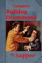 Complete Bulldog Drummond Mystery Series of Sapper ebook by SAPPER,Herman Cyril McNEILE,H. C. McNeile