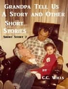 Grandpa Tell Us A Story: Short Story 7 ebook by C.C. Wills