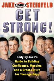 Get Strong! - Body By Jake's Guide to Building Confidence, Muscl ebook by Jake Steinfeld