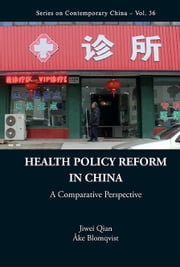 Health Policy Reform in China - A Comparative Perspective ebook by Jiwei Qian,Åke Blomqvist