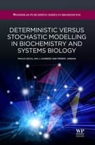 Deterministic Versus Stochastic Modelling in Biochemistry and Systems Biology ebook by Paulo Lecca,Ian Laurenzi,Ferenc Jordan