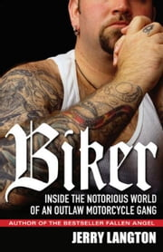 Biker: Inside the Notorious World of an Outlaw Motorcycle Gang ebook by Langton, Jerry
