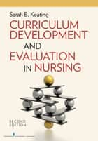 Curriculum Development and Evaluation in Nursing, Second Edition ebook by Sarah Keating, MPH, EdD,...