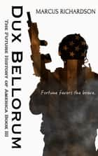 Dux Bellorum - The Future History of America: Book III ebook by Marcus Richardson
