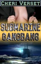 Submarine Gangbang ebook by Cheri Verset