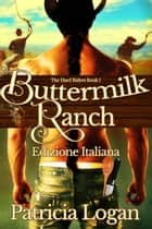 Buttermilk Ranch - (Edizione italiana) eBook par Patricia Logan