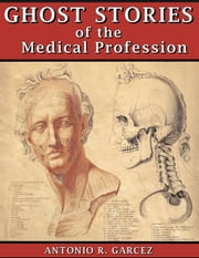 Ghost Stories of the Medical Profession ebook by Antonio Garcez