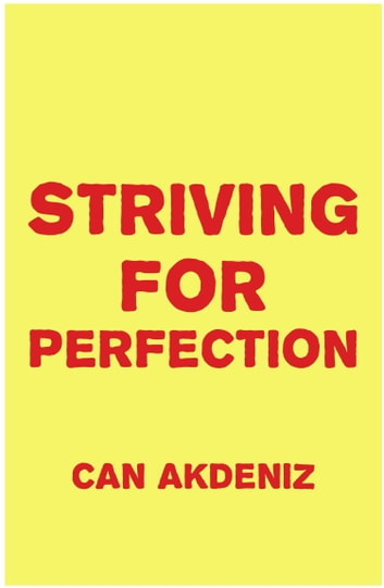 Striving for Perfection: And How It Effects Our Lives ebook by Can Akdeniz