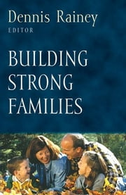Building Strong Families ebook by Dennis Rainey, Dennis Rainey, Wayne Grudem,...