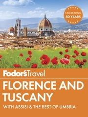 Fodor's Florence & Tuscany - with Assisi & the Best of Umbria ebook by Fodor's