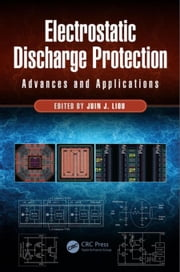Electrostatic Discharge Protection: Advances and Applications ebook by Liou, Juin J.