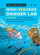 Nick and Tesla's High-Voltage Danger Lab - A Mystery with Electromagnets, Burglar Alarms, and Other Gadgets You Can Build Yourself ebook by Bob Pflugfelder, Steve Hockensmith