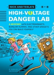 Nick and Tesla's High-Voltage Danger Lab - A Mystery with Electromagnets, Burglar Alarms, and Other Gadgets You Can Build Yourself ebook by Bob Pflugfelder,Steve Hockensmith