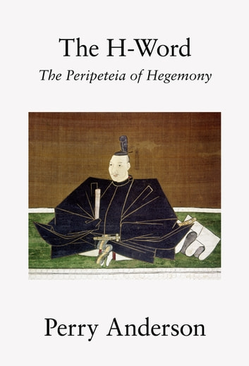 The H-Word - The Peripeteia of Hegemony ebook by Perry Anderson