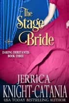 The Stage Bride (Daring Debutantes, Book 3) ebook by Jerrica Knight-Catania