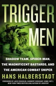 Trigger Men - Shadow Team, Spider-Man, the Magnificent Bastards, and the American Combat Sniper ebook by Hans Halberstadt,Jack Coughlin