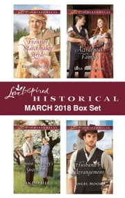 Love Inspired Historical March 2018 Box Set - Frontier Matchmaker Bride\The Amish Nanny's Sweetheart\Accidental Family\Husband by Arrangement ebook by Regina Scott, Jan Drexler, Lisa Bingham,...