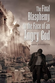 The Final Blasphemy to the Face of an Angry God ebook by Gary Brannock