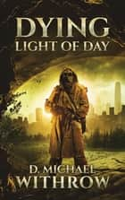 Dying Light of Day ebook by D. Michael Withrow